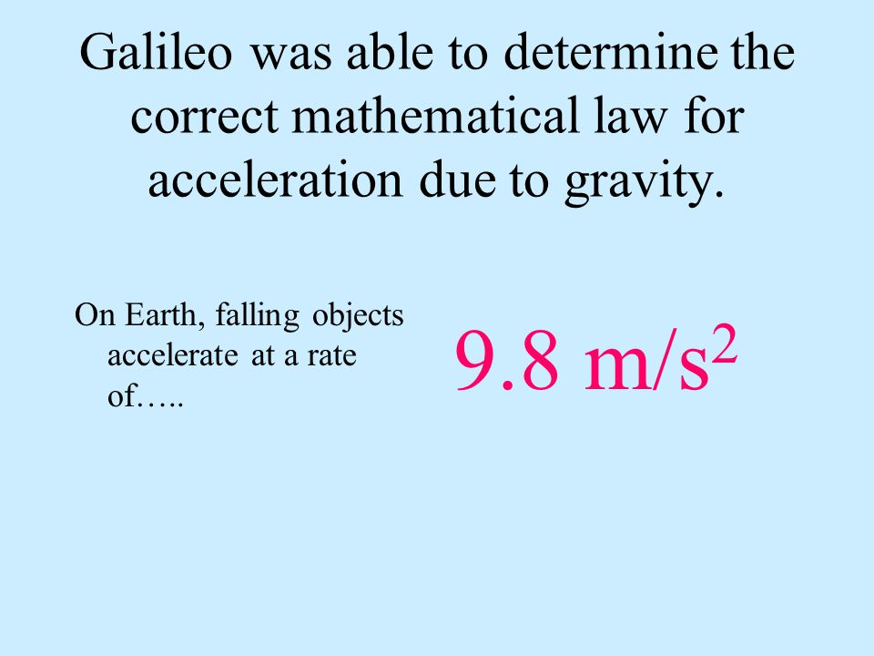 Galileo was able to determine the correct mathematical law for acceleration due to gravity.