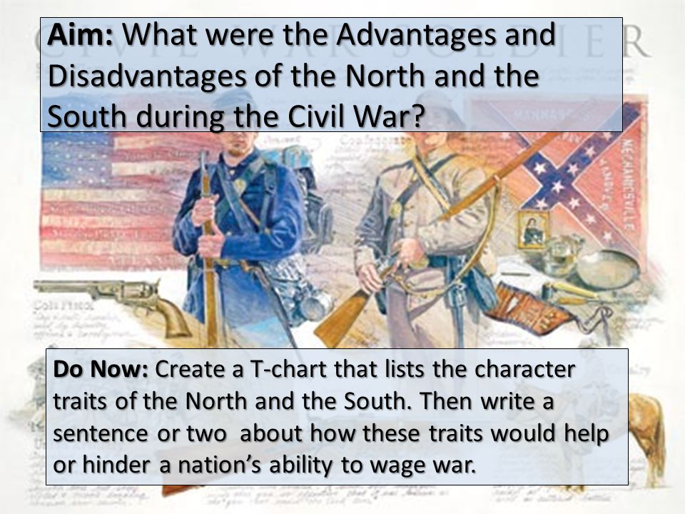 advantages and disadvantages on the north and south civil war North v south : advantages & disadvantages in the civil war what do you think activity: break into four groups brainstorm some of the advantages and disadvantages of your side when entering the war.