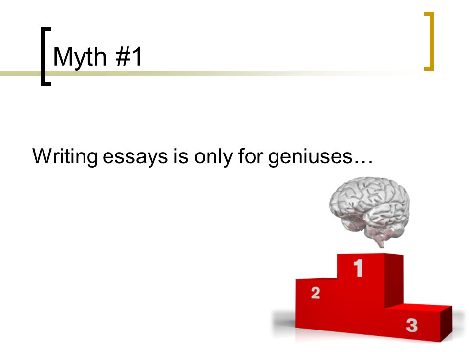 unraveling the essay question ppt 3 myth 1 writing essays is only for geniuses