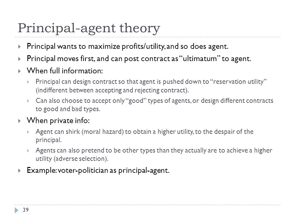 principle agent moral hazard Agency theory provides a means of establishing a contract between the principal and the agent which will lead to optimal performance by the agent on behalf of the principal the most important aspect is that information is not evenly distributed between managers and owners.