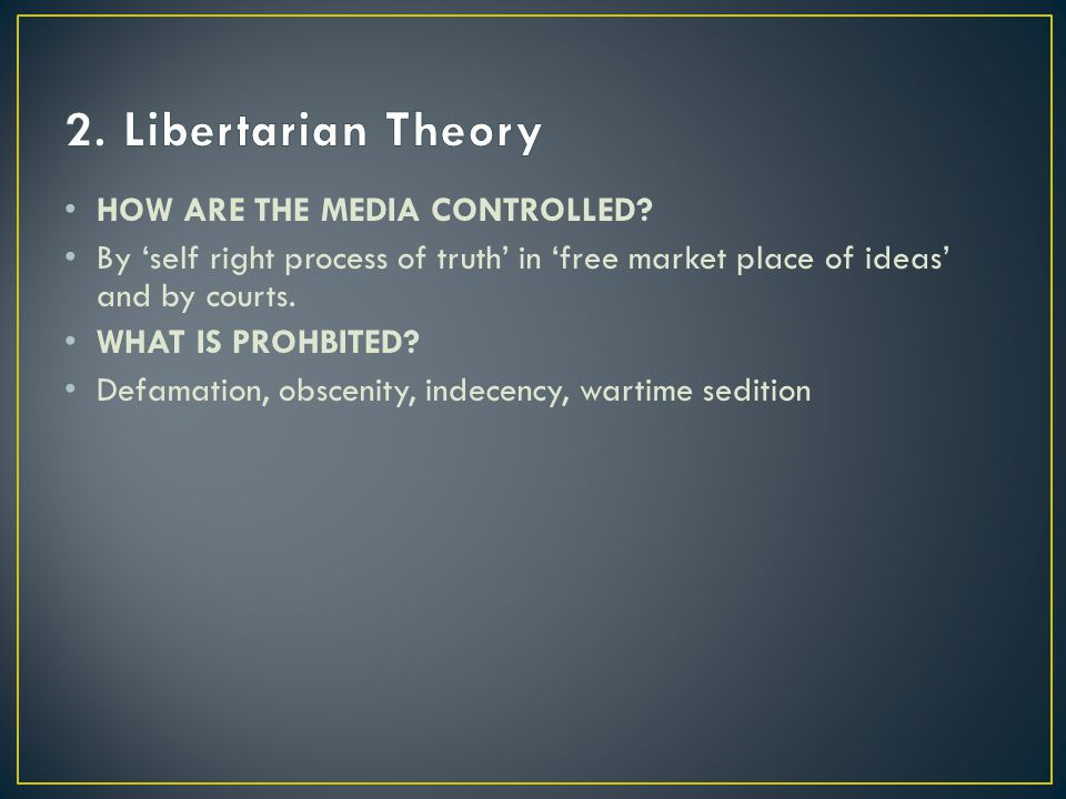 2. Libertarian Theory HOW ARE THE MEDIA CONTROLLED