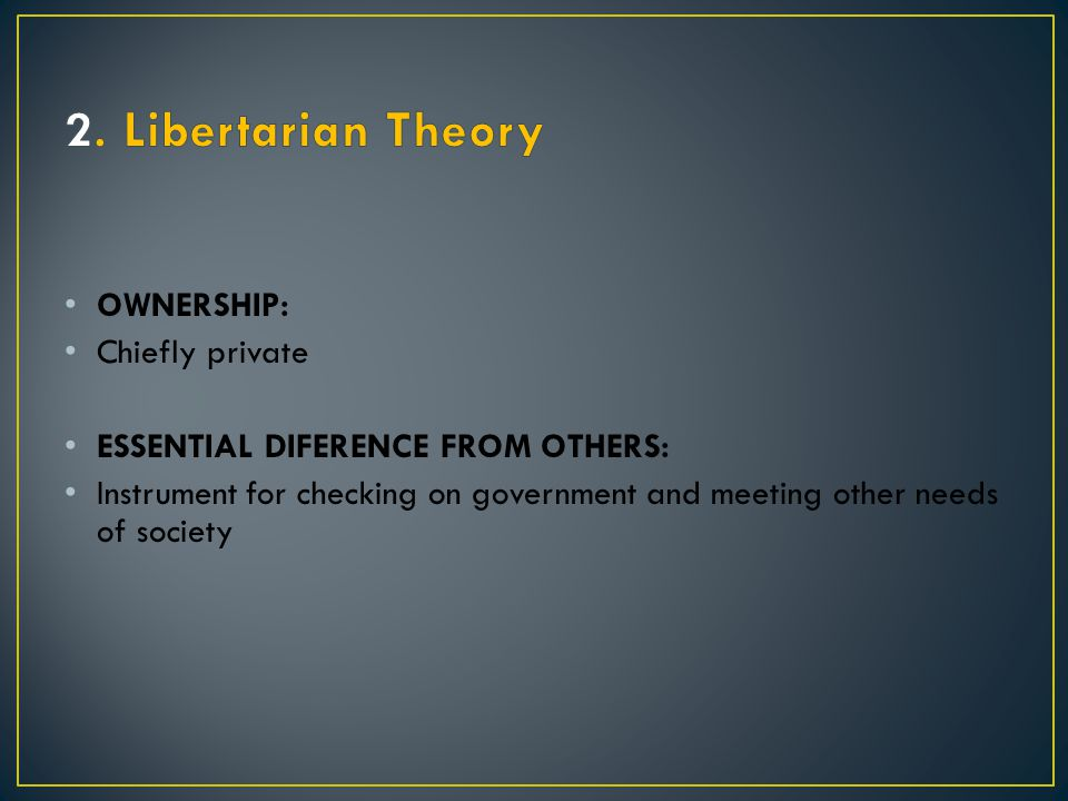 2. Libertarian Theory OWNERSHIP: Chiefly private