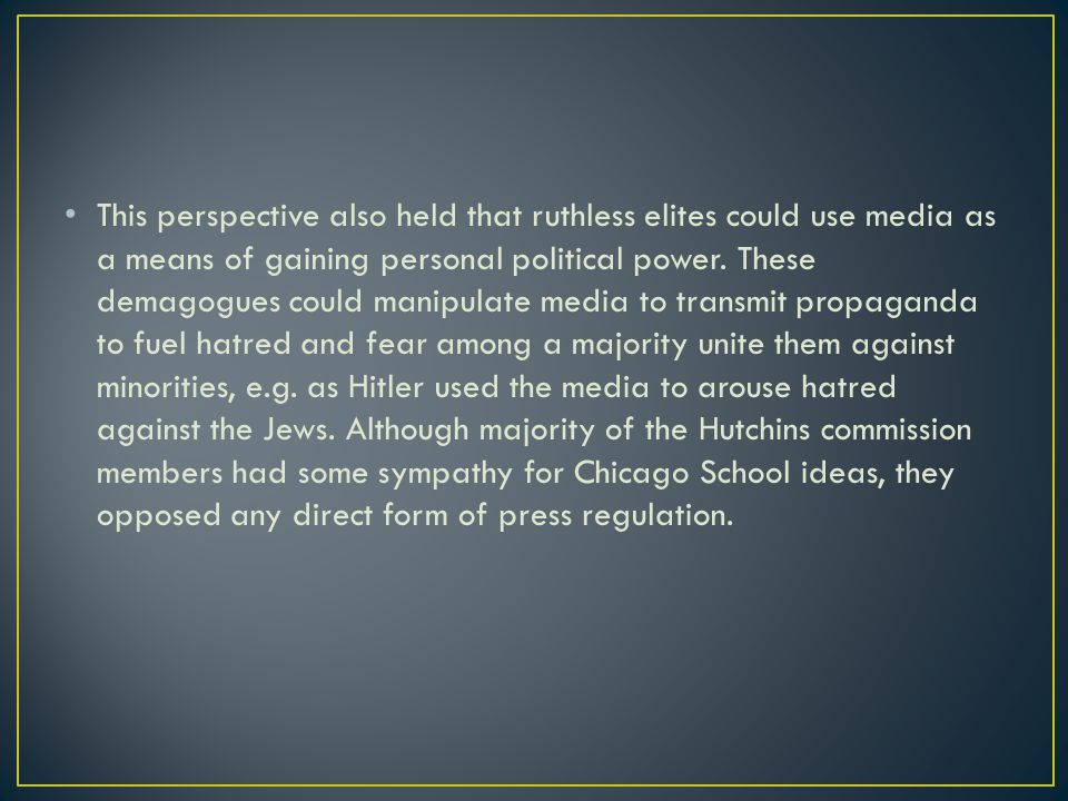 This perspective also held that ruthless elites could use media as a means of gaining personal political power.
