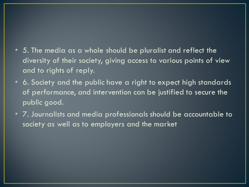 5. The media as a whole should be pluralist and reflect the diversity of their society, giving access to various points of view and to rights of reply.