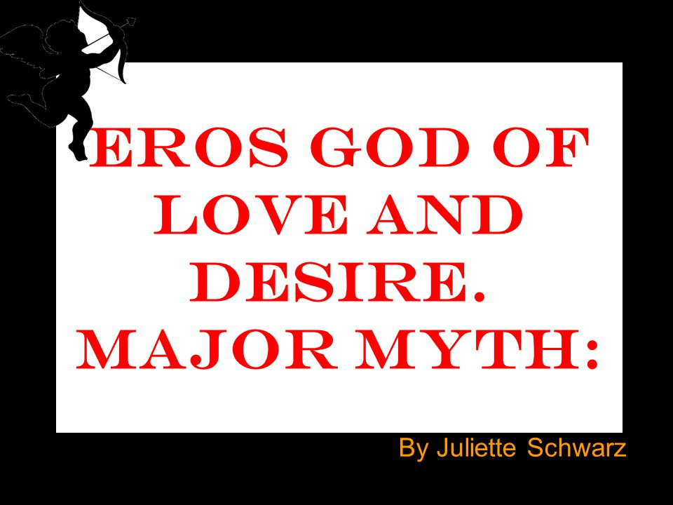 Eros God Of Love And Desire Major Myth Ppt Video Online Download