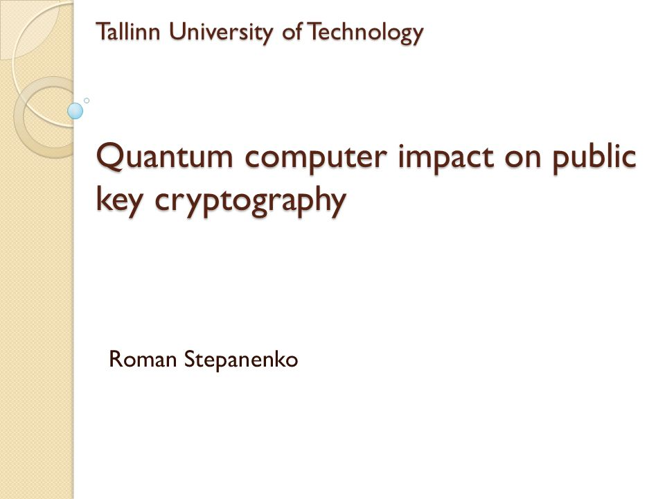 Tallinn University of Technology Quantum computer impact on public key cryptography