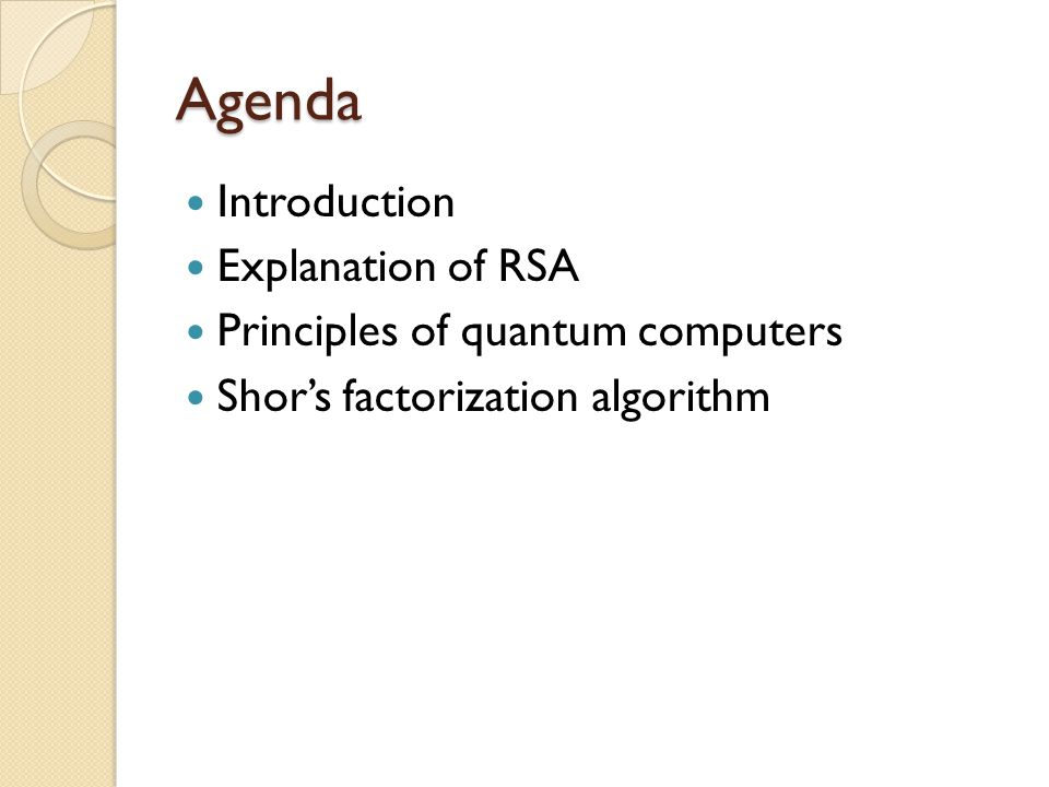 Agenda Introduction Explanation of RSA Principles of quantum computers