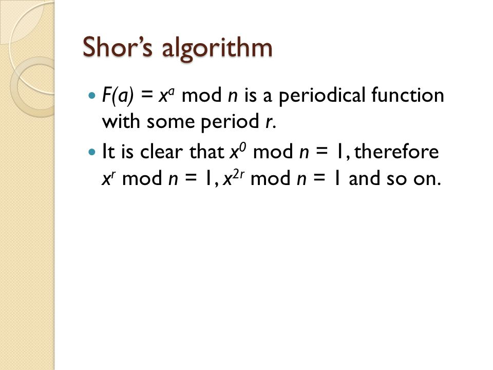 Shor's algorithm F(a) = xa mod n is a periodical function with some period r.