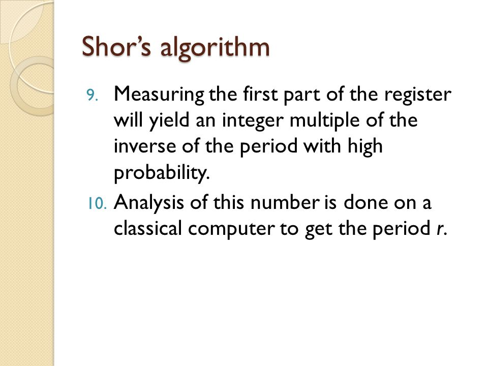 Shor's algorithm Measuring the first part of the register will yield an integer multiple of the inverse of the period with high probability.