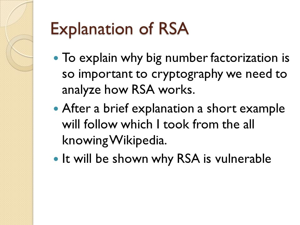 Explanation of RSA To explain why big number factorization is so important to cryptography we need to analyze how RSA works.