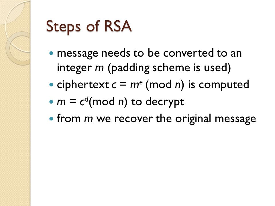 Steps of RSA message needs to be converted to an integer m (padding scheme is used) ciphertext c = me (mod n) is computed.