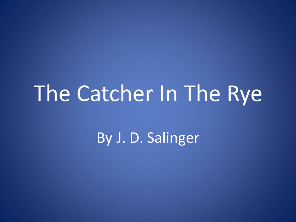 "the catcher in the rye by salinger holdens view of the world ""it is with salinger's experience of the second world war in mind that we should understand holden caulfield's insight at the central park carousel, and the parting words of the catcher in the rye: ""don't ever tell anybody anything."