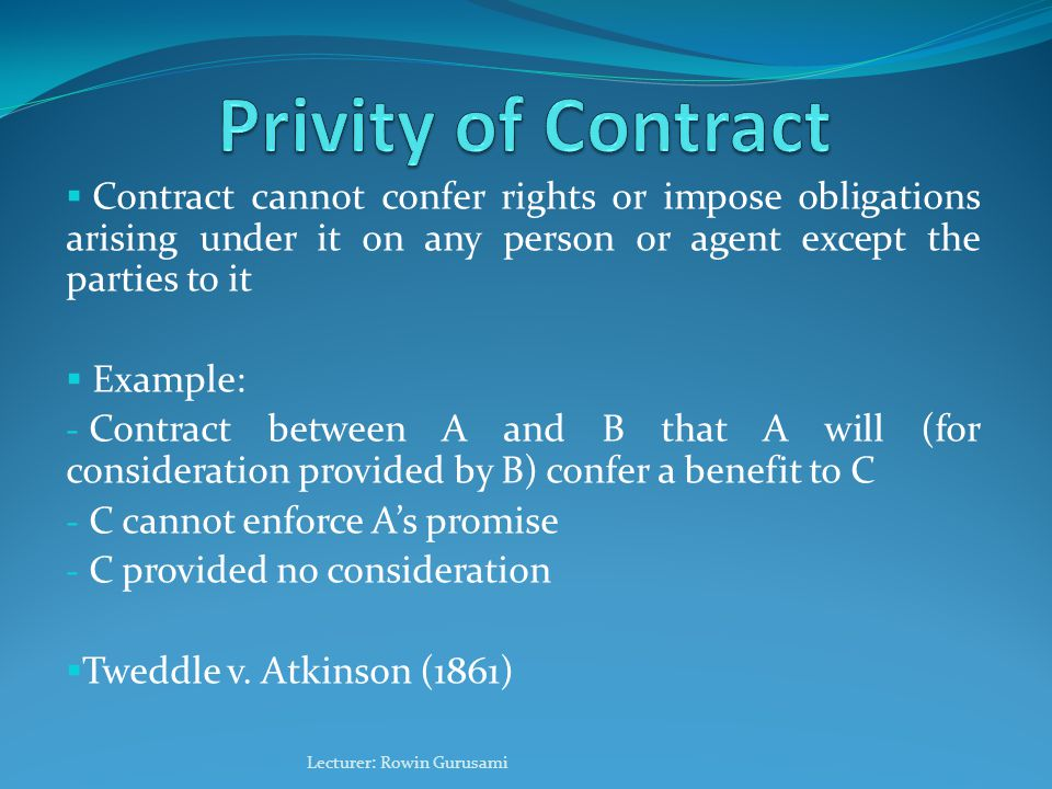 """privity and law of contract The classical definition of the common law doctrine of privity states that """"a contract cannot (as a general rule) confer rights or impose obligations arising under it."""