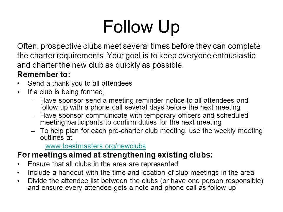 Follow Up Often, prospective clubs meet several times before they can complete. the charter requirements. Your goal is to keep everyone enthusiastic.