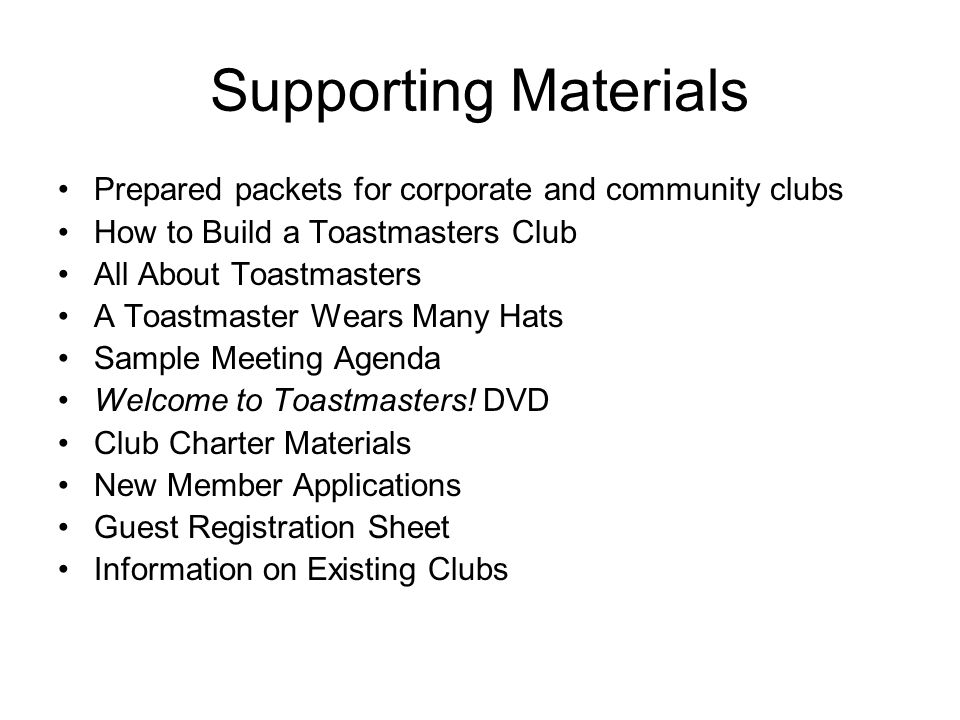 Supporting Materials Prepared packets for corporate and community clubs. How to Build a Toastmasters Club.