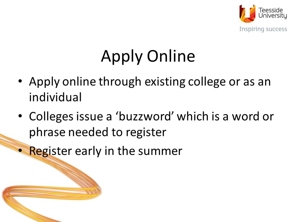 Apply Online Apply online through existing college or as an individual