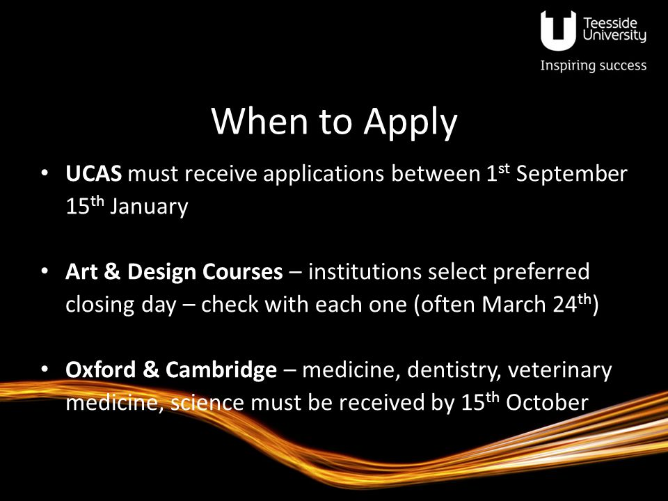 When to Apply UCAS must receive applications between 1st September 15th January.
