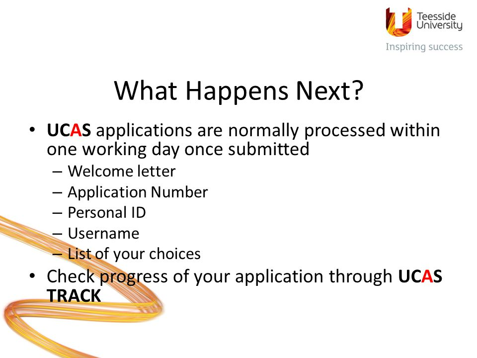 What Happens Next UCAS applications are normally processed within one working day once submitted. Welcome letter.