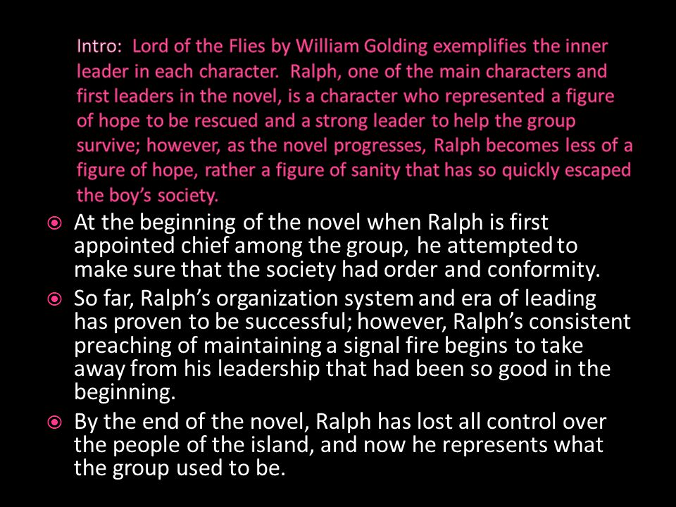 lord of the flies leadership essay In lord of the flies by william golding, ralph and jack each have leadership qualities jack is probably the stronger of the two however, ralph is a better leader he has a better understanding for the boys.