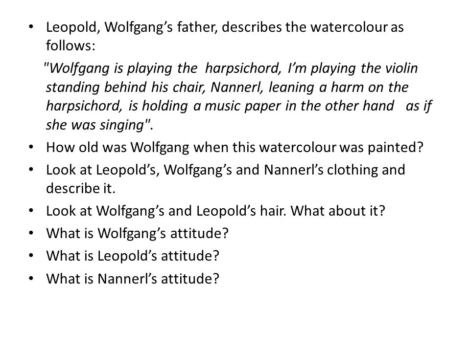 Leopold, Wolfgang's father, describes the watercolour as follows: