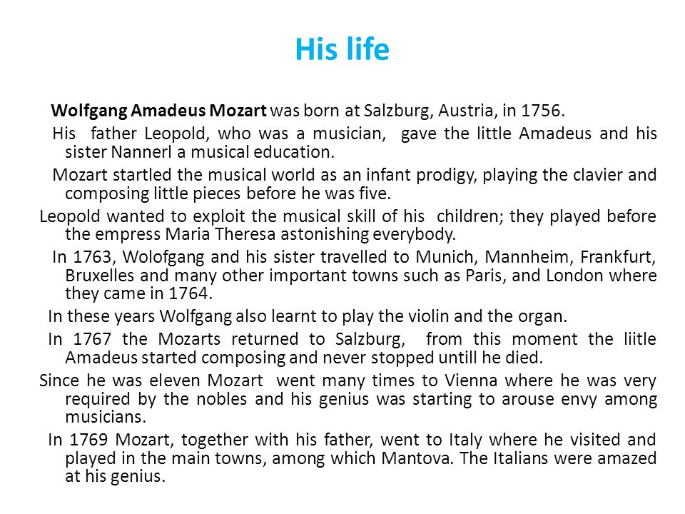 His life Wolfgang Amadeus Mozart was born at Salzburg, Austria, in
