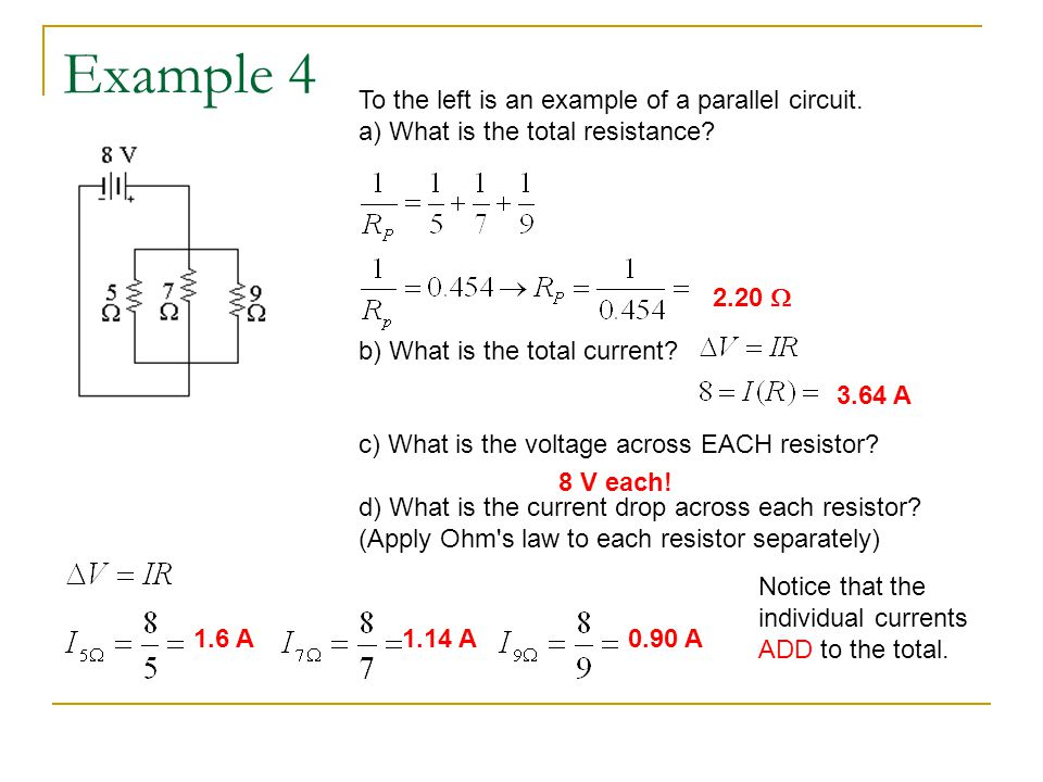 Example 4 To the left is an example of a parallel circuit. a) What is the total resistance b) What is the total current