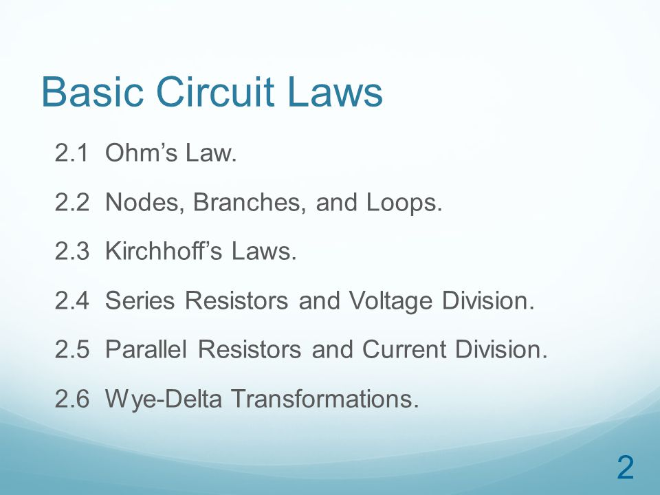Basic Circuit Laws 2.1 Ohm's Law. 2.2 Nodes, Branches, and Loops.