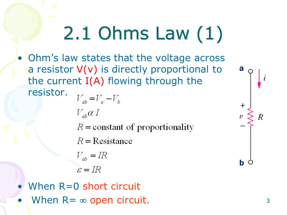 2.1 Ohms Law (1) Ohm's law states that the voltage across a resistor V(v) is directly proportional to the current I(A) flowing through the resistor.