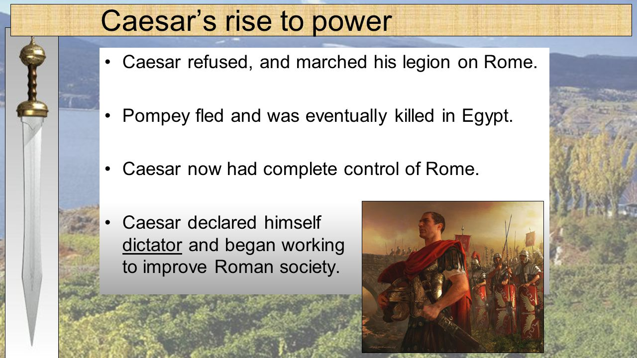 the journey to the rise of julius caesar into power in the ancient rome Gaius julius caesar was perhaps one of the most influential peoples of all time   caesar's rise to power, it is necessary to first understand roman history and   to fill the authoritative void that the kings left, the romans put power into two.