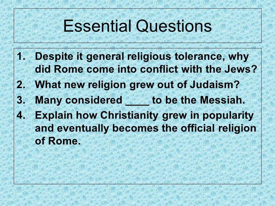 Essential Questions Despite it general religious tolerance, why did Rome come into conflict with the Jews