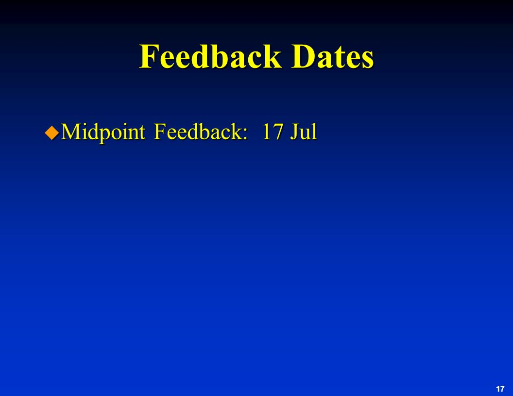 Feedback Dates Midpoint Feedback: 17 Jul