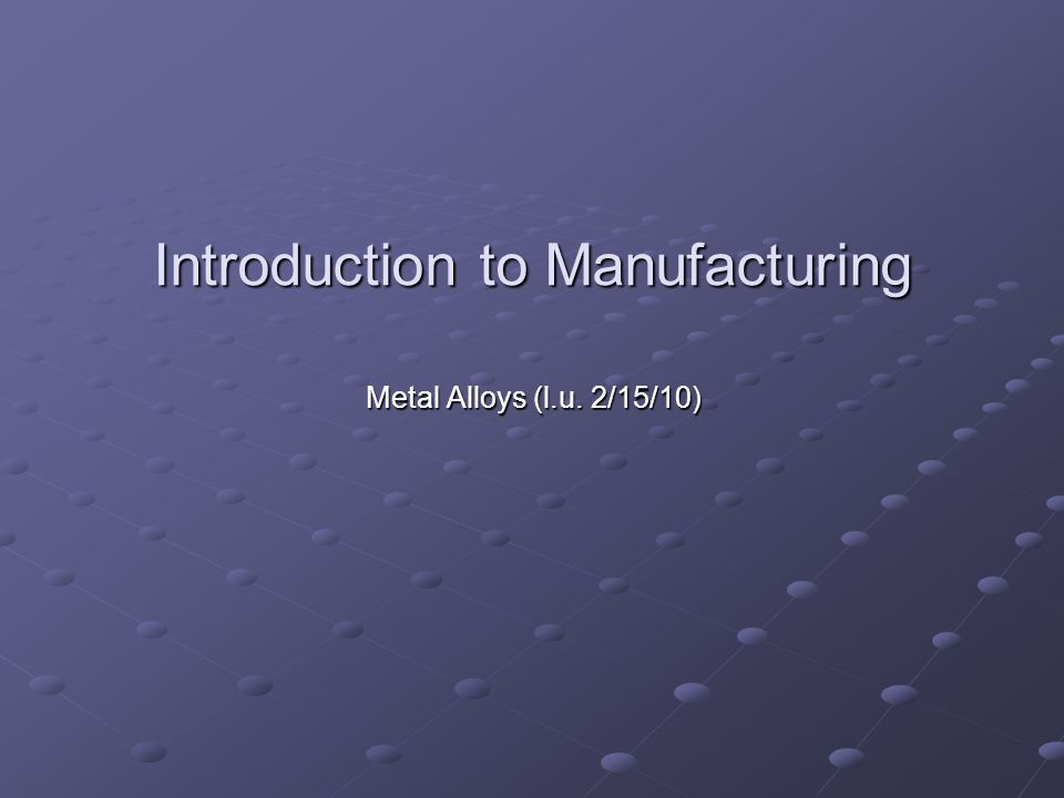 Introduction The properties and behavior of metals (and alloys) depend on their: Structure. Processing history.