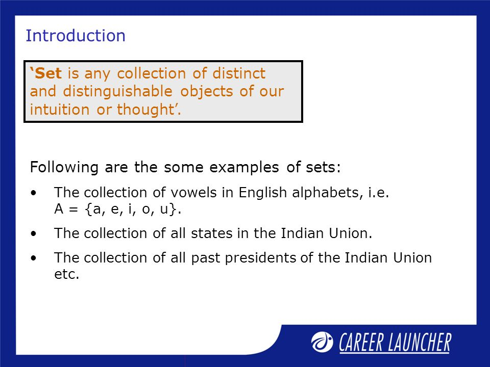 Introduction 'Set is any collection of distinct and distinguishable objects of our intuition or thought'.