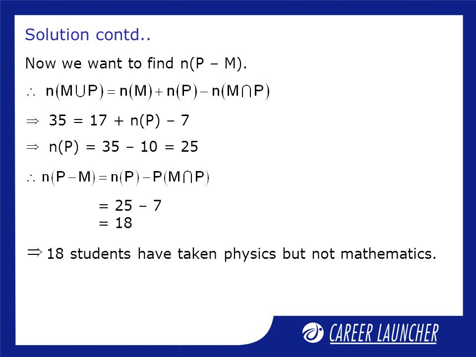 Solution contd.. Now we want to find n(P – M). 35 = 17 + n(P) – 7