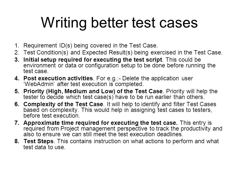 test script writing If you write your code in collaboration with other developers or intend to extend or update it later, you need to test your code more than once.
