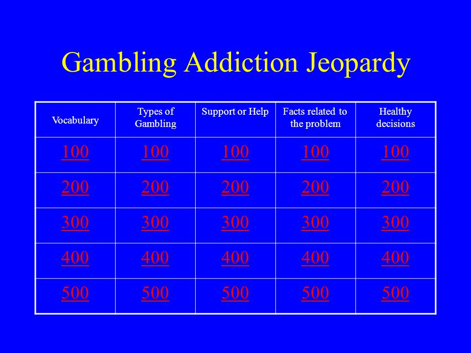 Gambling Addiction Jeopardy Ppt Video Online Download