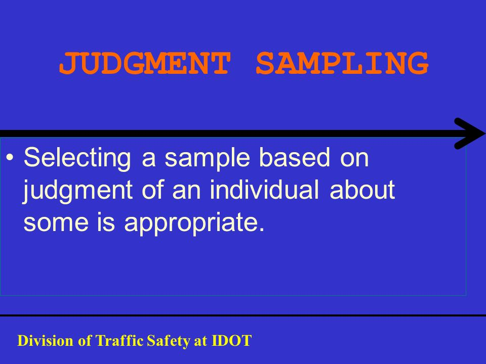 JUDGMENT SAMPLING Selecting a sample based on judgment of an individual about some is appropriate.