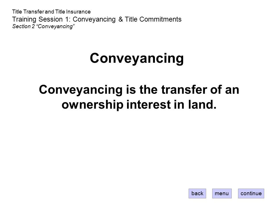 Conveyancing is the transfer of an ownership interest in land.