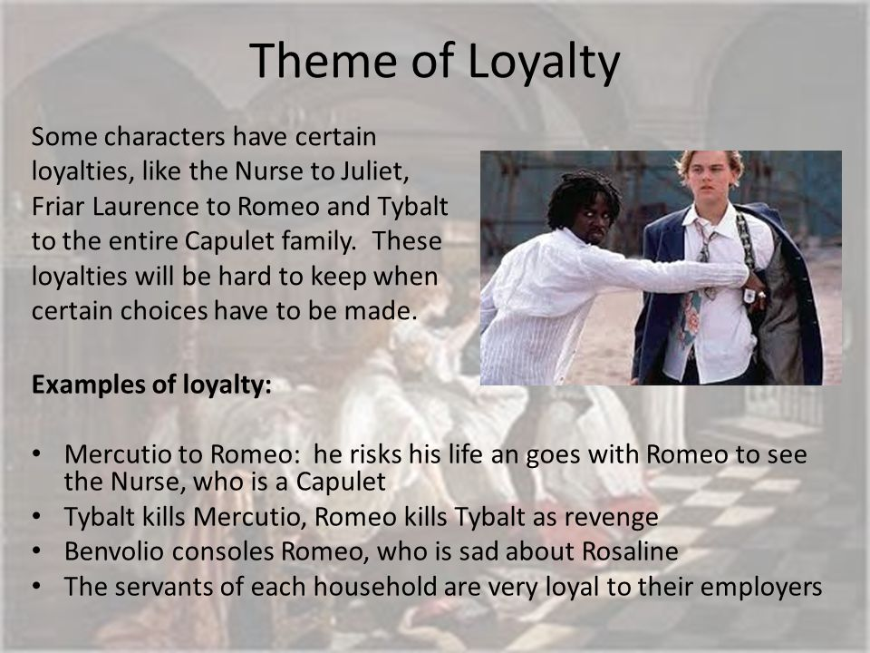 loyalty in romeo and juliet After (initially) rejecting romeo for killing her cousin, juliet is caught between her  loyalty to her family and her loyalty to her new husband she eventually.