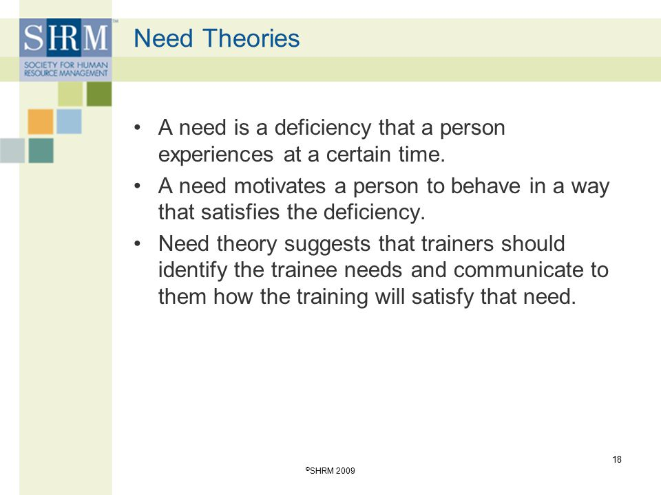 Need Theories A need is a deficiency that a person experiences at a certain time.