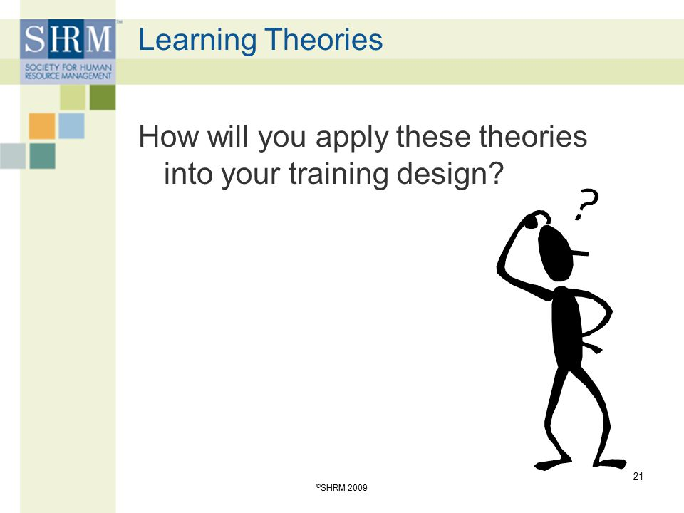 How will you apply these theories into your training design