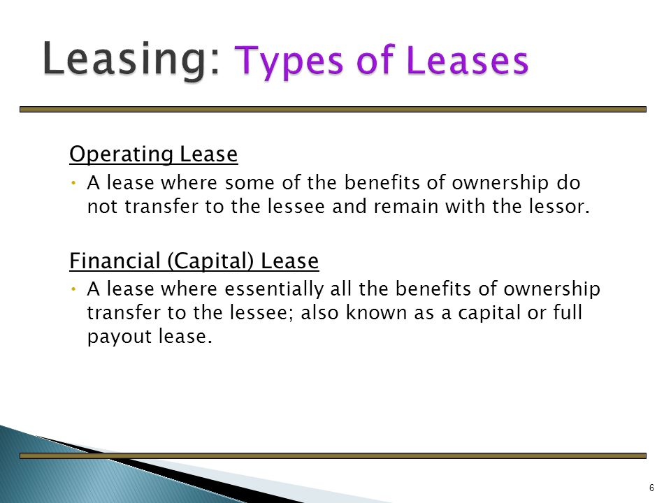 definition of lease and the types Advertisements: lease financing is one of the important sources of medium- and long-term financing where the owner of an asset gives another person, the right to use that asset against periodical payments.