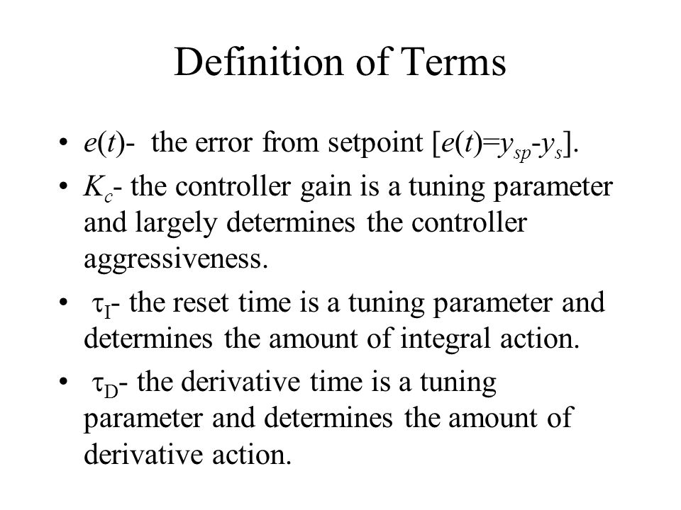 Definition of Terms e(t)- the error from setpoint [e(t)=ysp-ys].