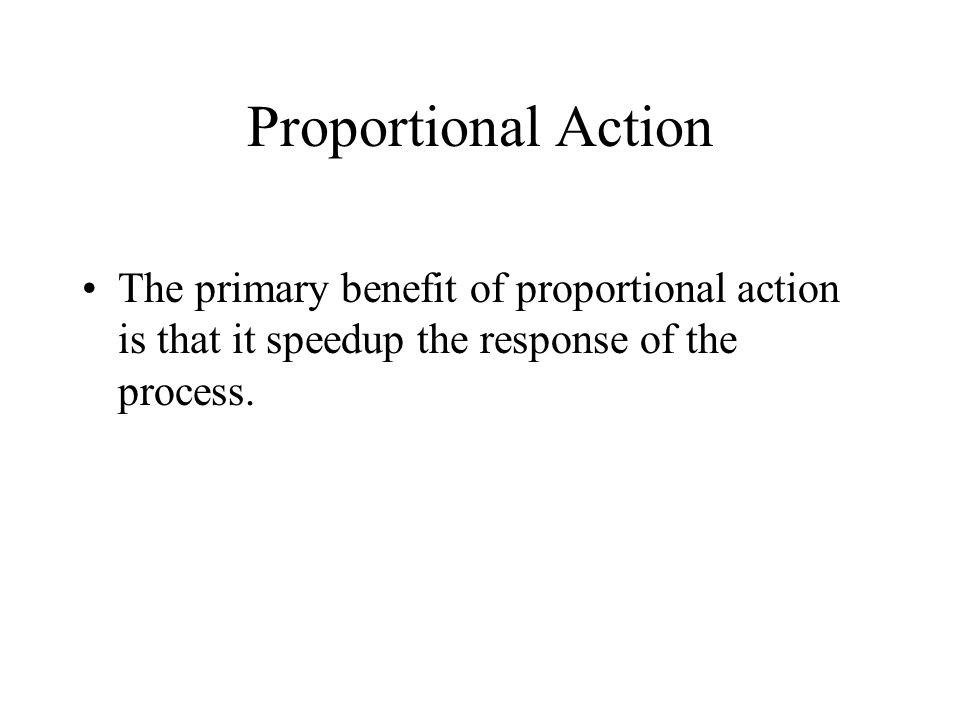 Proportional Action The primary benefit of proportional action is that it speedup the response of the process.