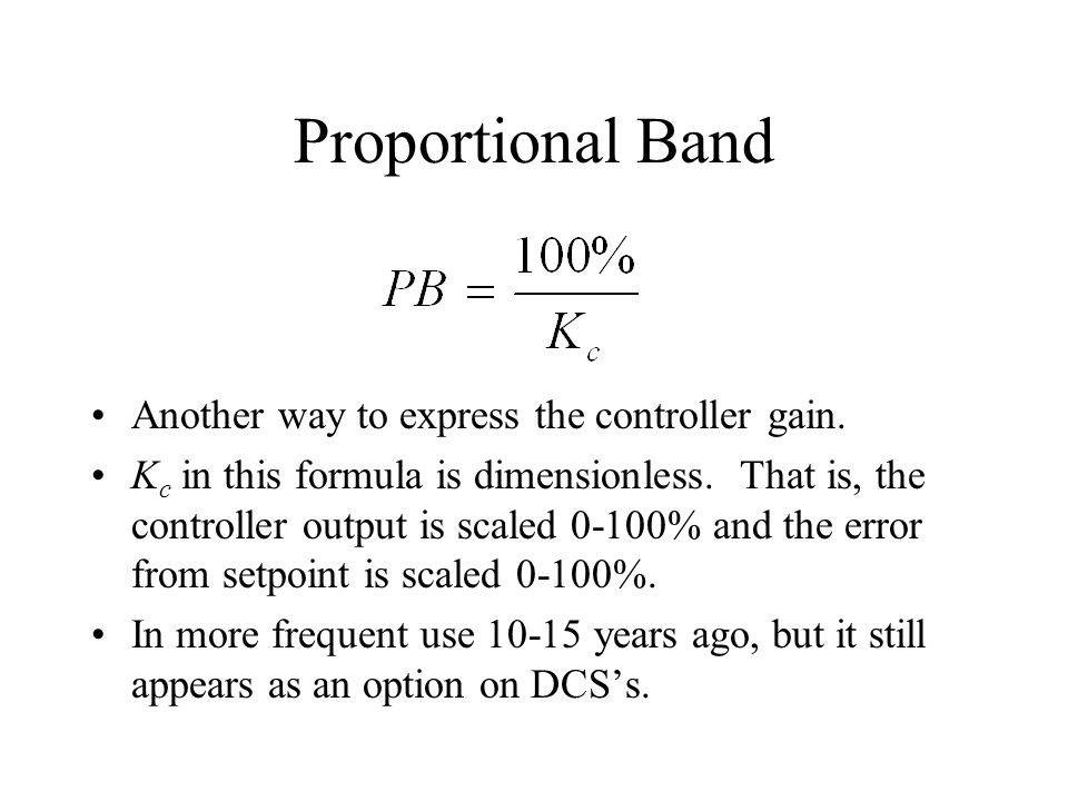 Proportional Band Another way to express the controller gain.