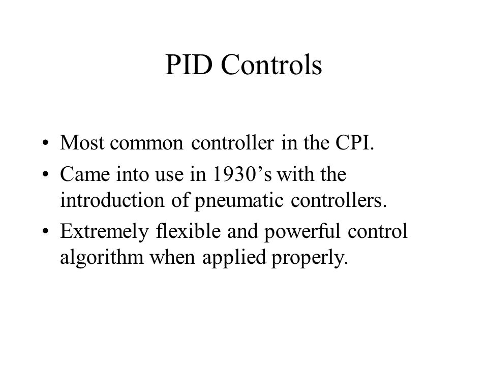 PID Controls Most common controller in the CPI.