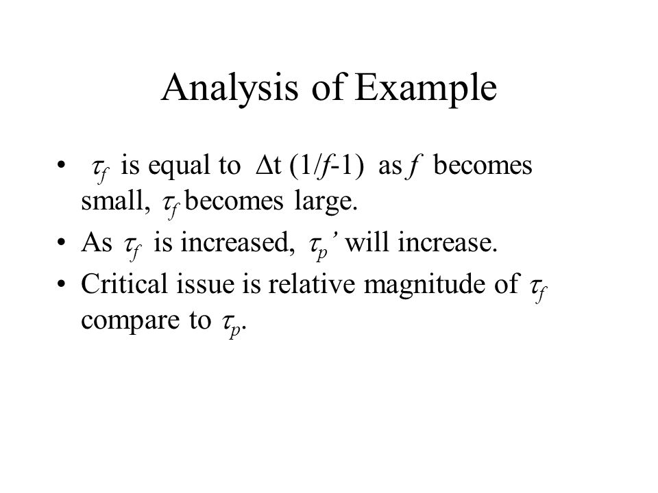 Analysis of Example tf is equal to Dt (1/f-1) as f becomes small, tf becomes large. As tf is increased, tp' will increase.