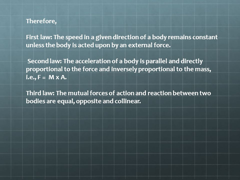 Therefore, First law: The speed in a given direction of a body remains constant unless the body is acted upon by an external force.