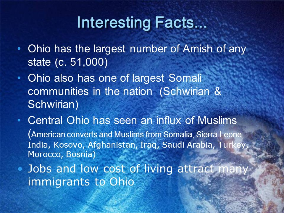 Interesting Facts... Ohio has the largest number of Amish of any state (c. 51,000)