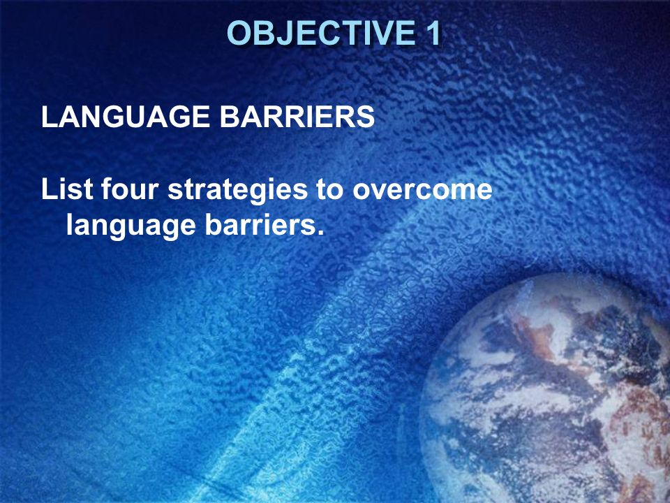 OBJECTIVE 1 LANGUAGE BARRIERS